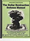 Independent Living Presents the Dollar Destruction Defense Manual: Everything You Need to Know to Protect Your Way of Life Against the Coming Inflationary Ruin