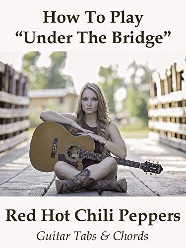 How To Play Under The Bridge By Red Hot Chili Peppers - Guitar Tabs & Chords