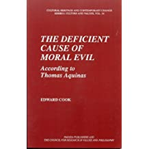 The Deficient Cause of Moral Evil According to St. Thomas (Cultural Heritage and Contemporary Change. Series I, Culture and Values ; Vol. 14) by Edward Cook (1995-01-01)