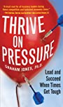 Thrive on Pressure: Lead and Succeed When Times Get Tough (Business Skills and Development)