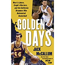 Golden Days: West's Lakers, Steph's Warriors, and the California Dreamers Who Reinvented Basketball Audiobook by Jack McCallum Narrated by Jack McCallum