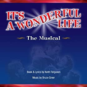 It 39 S A Wonderful Life The Musical Act I Disc 1 Of 2 Keith Ferguson Bruce