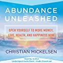 Abundance Unleashed: Open Yourself to More Money, Love, Health, and Happiness Now Audiobook by Christian Mickelsen Narrated by Christian Mickelsen