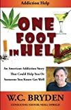 img - for One Foot In Hell: An American Addiction Story by W.C. Bryden (2013-08-03) book / textbook / text book