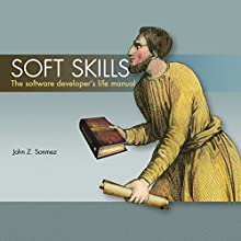 Soft Skills: The Software Developer's Life Manual Audiobook by John Sonmez Narrated by John Sonmez