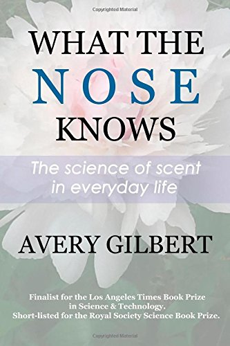 What the Nose Knows: The Science of Scent in Everyday Life PDF