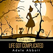 Witch Is When Life Got Complicated: A Witch P.I. Mystery, Book 2 | Adele Abbott