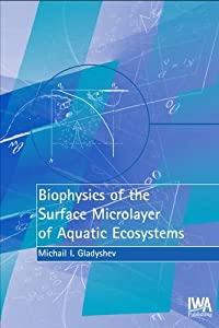 Biophysics of the Surface Microlayer of Aquatic Ecosystems M. Gladyshev