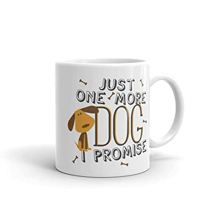 f5f70b21dfec Amazon.com: Crazy Dog Lady Just One More Funny Coffee Mug Cute Dog Graphic  Gift Birthday Christmas Mothers Day Fathers Day by Smitten by Kristin:  Kitchen & ...