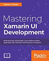 Mastering Xamarin UI Development Front Cover