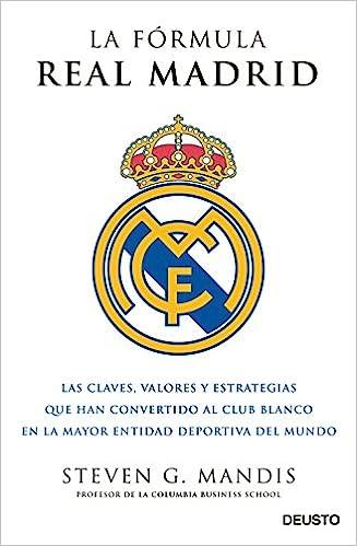 La fórmula Real Madrid: Las claves, valores y estrategias que han convertido al club blanco en la mayor entidad deportiva del mundo Sin colección: Amazon.es: G.Mandis, Steven, Casanovas López, Alexandre: Libros