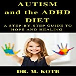 Autism and the ADHD Diet: A Step-by-Step Guide to Hope and Healing by Living Gluten Free and Casein Free (GFCF) and Other Interventions | Dr. Kotb