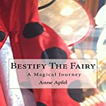 Bestify the Fairy: A Magical Journey | Anne Apfel