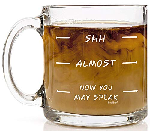 Shop4Ever Shh - Almost - Now You May Speak Novelty Glass Coffee Mug Tea Cup Gift ~ Funny ~ (13 oz, Clear)