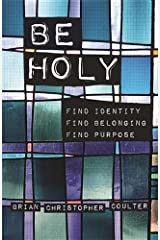 Be Holy: Find Identity/Find Belonging/Find Purpose Kindle Edition