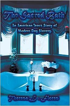 The Sacred Bath: An American Teens Story of Modern Day Slavery.