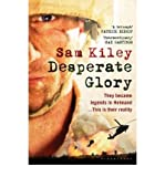 img - for [(Desperate Glory: At War in Helmand with Britain's 16 Air Assault Brigade )] [Author: Sam Kiley] [May-2010] book / textbook / text book