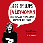 Everywoman: One Woman's Truth About Speaking the Truth | Jess Phillips