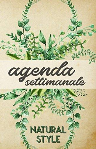 Agenda Settimanale Natural Style: Weekly Planner in italiano, life organizer da borsa, 12 mesi, 54 settimane (Agenda Planner settimanale perpetua senza data) (Italian Edition)