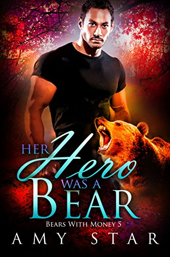 Her Hero Was A Bear: A Paranormal Werebear Romance (Bears With Money Book 5) by [Star, Amy, Shifters, Simply]