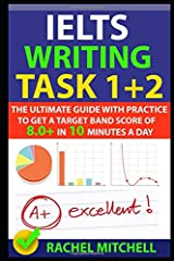 IELTS Writing Task 1 + 2: The Ultimate Guide with Practice to Get a Target Band Score of 8.0+ In 10 Minutes a Day Paperback
