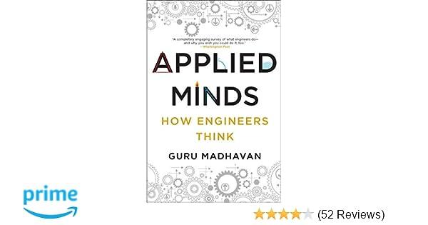 Applied Minds: How Engineers Think: Guru Madhavan