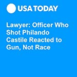 Lawyer: Officer Who Shot Philando Castile Reacted to Gun, Not Race | The Associated Press