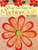img - for Show Me How to Machine Quilt- Print on Demand Edition   [SHOW ME HT MACHINE QUILT- PRIN] [Paperback] book / textbook / text book