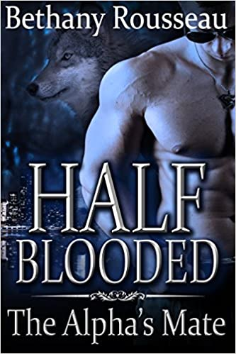 Pdf gratis herunterladen ebook Half-Blooded: The Alpha's Mate (A BBW Shifter Romance) (Half Blooded Book 1) by Bethany Rousseau auf Deutsch PDF PDB CHM