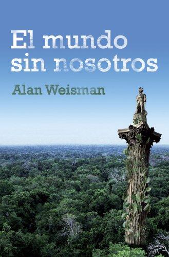 El mundo sin nosotros (Spanish Edition) by [Weisman, Alan]
