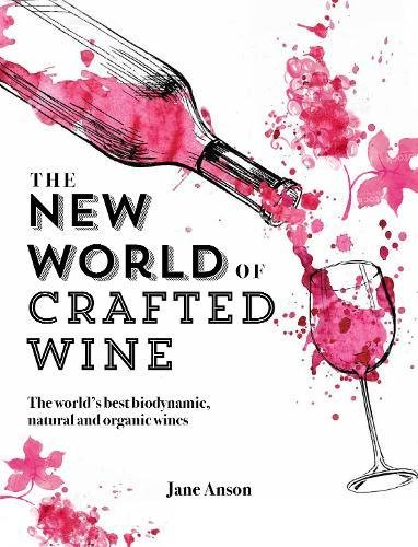The New World of Crafted Wine: The world's best biodynamic, natural and organic wines by Jane Anson