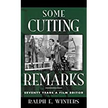 Some Cutting Remarks: Seventy Years a Film Editor (The Scarecrow Filmmakers Series) by Ralph E. Winters (2001-08-01)