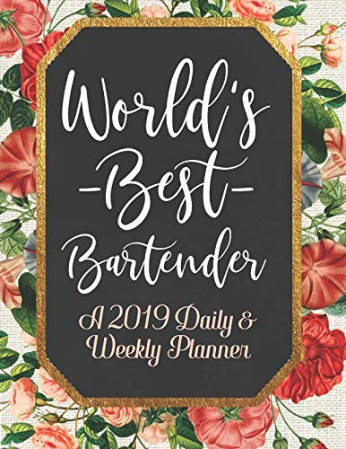 World's Best Bartender A 2019 Daily & Weekly Planner: Weekly Organizer & Scheduling Agenda With Inspirational Quotes
