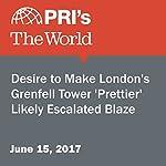 Desire to Make London's Grenfell Tower 'Prettier' Likely Escalated Blaze | Sarah Birnbaum