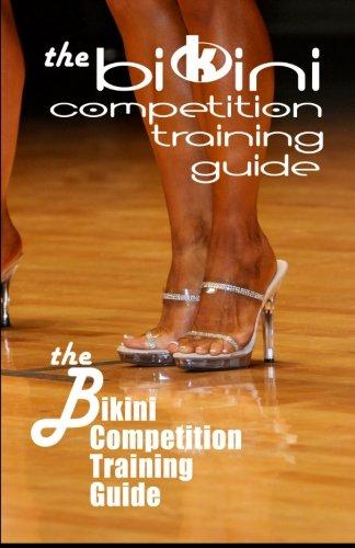 The Bikini Competition Training Guide: Professional Bikini Contest Preparation - Bikinis Training