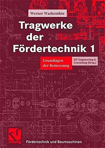 Tragwerke der Fördertechnik, Bd.1, Grundlagen der Bemessung (Fördertechnik und Baumaschinen)