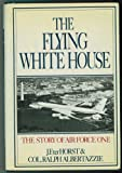 The Flying White House, Ralph Albertazzie and Jerald F. TerHorst, 0698109309