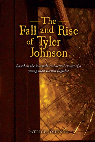 The Fall and Rise of Tyler Johnson: Based on the Journals and Actual Events of a Young Man Turned Fugitive by [Johnson, Patrice]