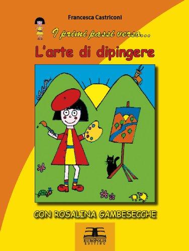 L'arte di dipingere con Rosalina Gambesecche (I primi passi verso...) (Italian Edition)