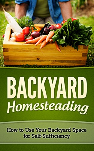 BACKYARD HOMESTEADING: HOW TO USE YOUR BACKYARD SPACE FOR SELF-SUFFICIENCY (Homesteader, Mini Farming Book 1) by [O'Connell, Mark]