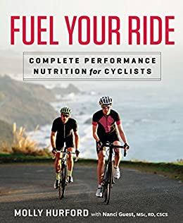 Fuel Your Ride: Complete Performance Nutrition for Cyclists by [Molly Hurford, Nanci Guest]