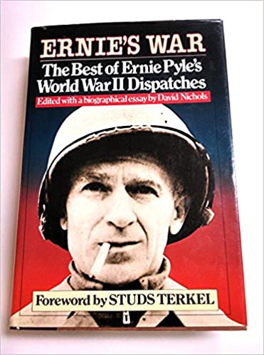 Ernies War The Best Of Ernie Pyles World War Ii Dispatches