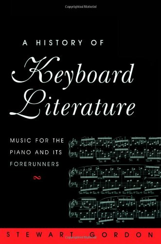 A History of Keyboard Literature: Music for the Piano and Its Forerunners by Brand: Cengage Learning