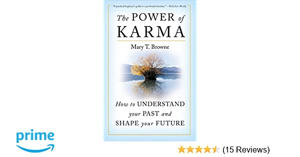 Amazon the power of karma how to understand your past and amazon the power of karma how to understand your past and shape your future 9780060937478 mary t browne books fandeluxe Image collections