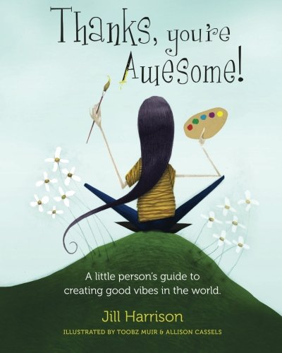 Thanks, You're Awesome! A Little Person's Guide to Creating Good Vibes in the world