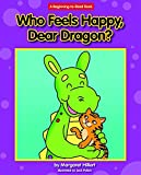 Who Feels Happy, Dear Dragon? (Beginning-to-Read Books)
