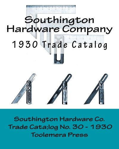 The Southington Hardware Company - Catalogue No. 30, March 1, 1930: Manufacturers Of Standard Cut Thread Wood Screws, Steel Squares, Try Squares and Bevels, Mechanics' Tools and House Furnishings