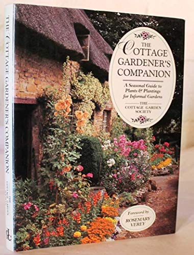 The Cottage Gardener's Companion: A Seasonal Guide to Plants & Plantings for Informal Gardens (Cottage The Gardener)