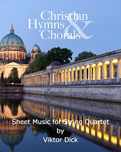 Christian Hymns & Chorals: Sheet Music for String Quartet (Christian Hymns & Chorals, ()
