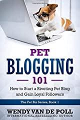 Pet Blogging 101: How to Start a Riveting Pet Blog and Gain Loyal Followers (The Pet Biz Series) Paperback